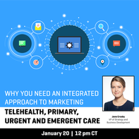 Why You Need an Integrated Approach to Marketing Telehealth, Primary, Urgent, and Emergent Care