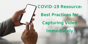 COVID-19 Resource: Best Practices for Capturing Video Immediately