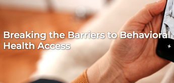 Breaking the Barriers to Behavioral Health Access