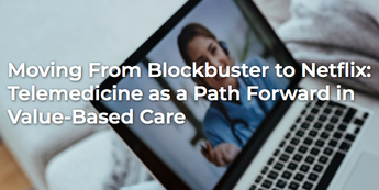 Telemedicine as a Path Forward in Value-Based Care