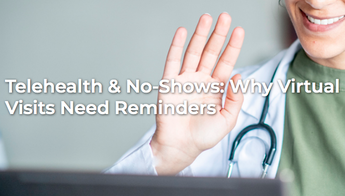 Telehealth & No-Shows: Why Virtual Visits Need Reminders