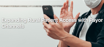 Expanding Rural Patient Access with Payor Channels