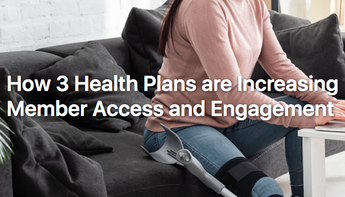 How 3 Health Plans are Increasing Member Access and Engagement