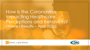 How is the Coronavirus Impacting Healthcare Perceptions and Behaviors? (Wave I Results – April 2020)