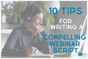 10 Tips for Writing a Compelling Webinar Script