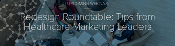 Redesign Roundtable: Tips from Healthcare Marketing Leaders