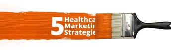 5 Healthcare Marketing Strategies Your Medical Practice Is Not Doing but Should Be