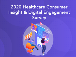 Introducing: The 2020 Healthcare Consumer Insight & Digital Engagement Survey