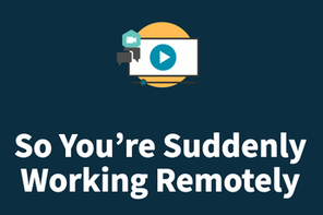 So You're Suddenly Working Remotely