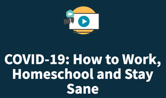COVID-19: How to Work, Homeschool and Stay Sane